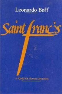 Saint Francis - A Model for Human Liberation - Leonardo Boff