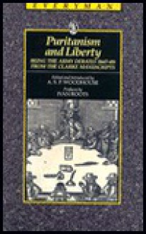 Puritanism and Liberty: Being the Army Debates (1647-49) from the Clarke Manuscripts - A.S.P. Woodhouse