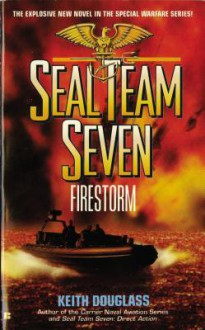 Seal Team Seven 05: Firestorm - Keith Douglass