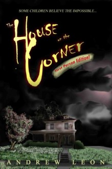 The House on the Corner: First Person Edition (The Tower on the Hill) - Andrew Leon