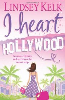 I Heart Hollywood - Lindsey Kelk