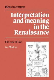 Interpretation and Meaning in the Renaissance - Ian Maclean