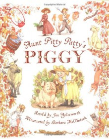 Aunt Pitty Patty's Piggy - Jim Aylesworth,Barbara McClintock