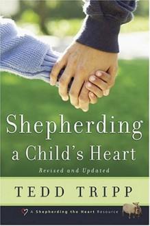 Shepherding a Child's Heart - Tedd Tripp