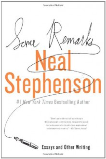 Some Remarks: Essays and Other Writing - Neal Stephenson