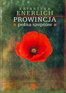 Prowincja pełna szeptów - Katarzyna Enerlich