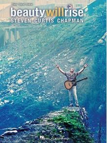 Steven Curtis Chapman Beauty Will Rise - Steven Curtis Chapman