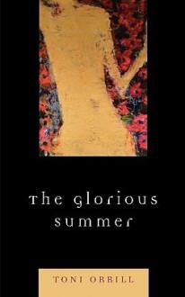The Glorious Summer - Toni Orrill