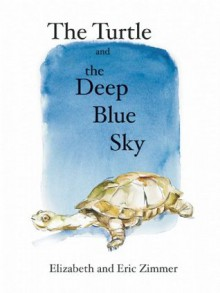 The Turtle and the Deep Blue Sky - Elizabeth Zimmer, Eric Zimmer