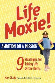Life Moxie! Ambition On A Mission - Ann Tardy