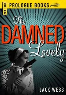 The Damned Lovely - Jack Webb