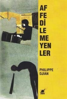 Affedilemeyenler - Philippe Djian, Çağdaş Ekin Şişman
