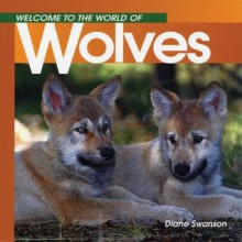 Welcome to the World of Wolves - Diane Swanson