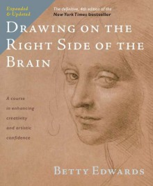 Drawing on the Right Side of the Brain: The Definitive, 4th Edition - Betty Edwards