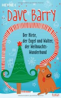 Der Hirte, der Engel und Walter, der Weihnachts-Wunderhund - Dave Barry