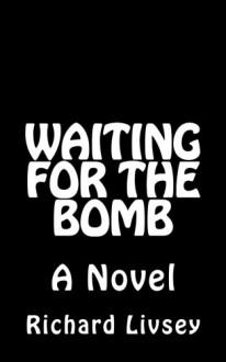 Waiting for the Bomb - Richard Livsey