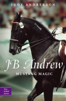 JB Andrew: Mustang Magic - Judy Andrekson, David Parkins