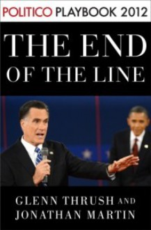 The End of the Line: Romney vs. Obama: the 34 days that decided the election: Playbook 2012 (POLITICO Inside Election 2012) - Glenn Thrush