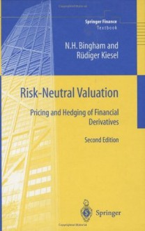 Risk-Neutral Valuation: Pricing and Hedging of Financial Derivatives, 2nd Ed. - Nicholas H. Bingham, Rüdiger Kiesel