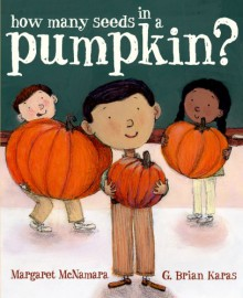 How Many Seeds in a Pumpkin? - Margaret McNamara, G. Brian Karas