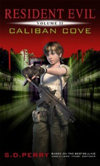 Resident Evil: Caliban Cove - S. D. Perry