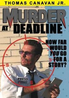 Murder at Deadline - Thomas Canavan Jr.