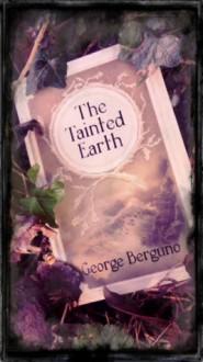 The Tainted Earth - George Berguño