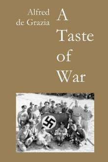 Taste of War: Soldiering in World War II - Alfred De Grazia