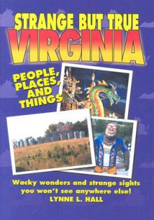 Strange But True Virginia - Lynne L. Hall
