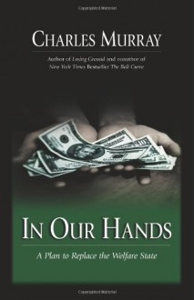 In Our Hands : A Plan To Replace The Welfare State - Charles Murray