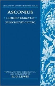 Asconius. Commentaries on Speeches by Cicero - Asconius, R. G. Lewis