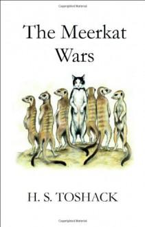 The Meerkat Wars - H.S. Toshack