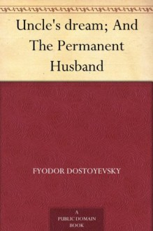 Uncle's dream; And The Permanent Husband - Fyodor Dostoyevsky, Fred Whishaw