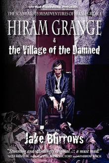 Hiram Grange and the Village of the Damned: The Scandalous Misadventures of Hiram Grange - Jake Burrows, Timothy Deal, Danny Evarts, Malcolm McClinton