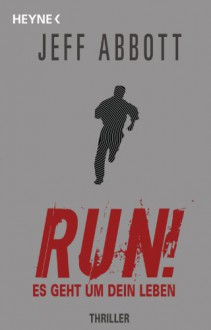 Run! - Es geht um dein Leben - Jeff Abbott, Bea Reiter