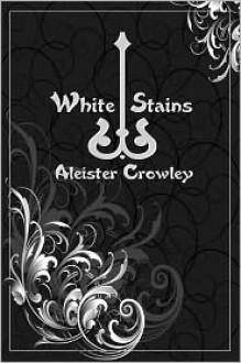 White Stains - Aleister Crowley, John Addington Symonds