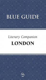 Blue Guide Literary Companion London - Blue Guides