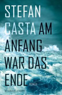 Am Anfang war das Ende - Stefan Casta