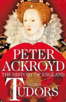 Tudors (History of England Vol 2) - Peter Ackroyd