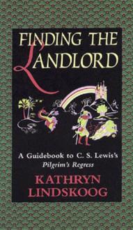 Finding the Landlord: A Guidebook to C.S. Lewis's Pilgrim's Regress - Kathryn Lindskoog, Kathryn Linsskoog, Pat Peterson