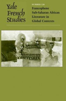 Yale French Studies, Number 120: Francophone Sub-Saharan African Literature in Global Contexts - Alain Mabanckou, Dominic Thomas