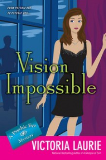 Vision Impossible (Psychic Eye Mystery, #9) - Victoria Laurie