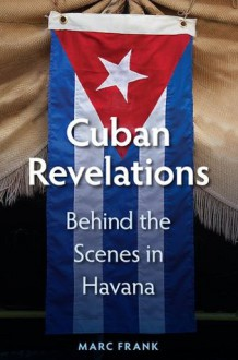 Cuban Revelations: Behind the Scenes in Havana (Contemporary Cuba) - Marc Frank