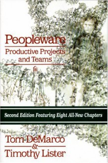 Peopleware: Productive Projects and Teams - Timothy Lister, Tom DeMarco