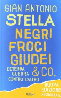 Negri, froci, giudei & co. L'eterna guerra contro l'altro - Gian Antonio Stella