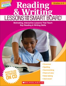 Reading & Writing Lessons for the SMART Board (Grades 4�6): Motivating, Interactive Lessons That Teach Key Reading & Writing Skills - Scholastic Inc., Scholastic Inc.