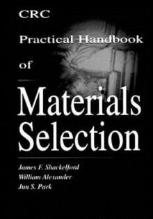 CRC Practical Handbook of Materials Selection - James F. Shackelford, William Alexander