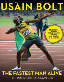 The Fastest Man Alive: The True Story of Usain Bolt - Usain Bolt, Shaun Custis