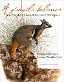 A Fragile Balance: The Extraordinary Story of Australian Marsupials - Christopher Dickman, Rosemary Woodford Ganf