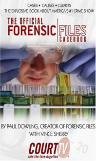 The Official Forensic Files Casebook - Paul Dowling, Vince Sherry